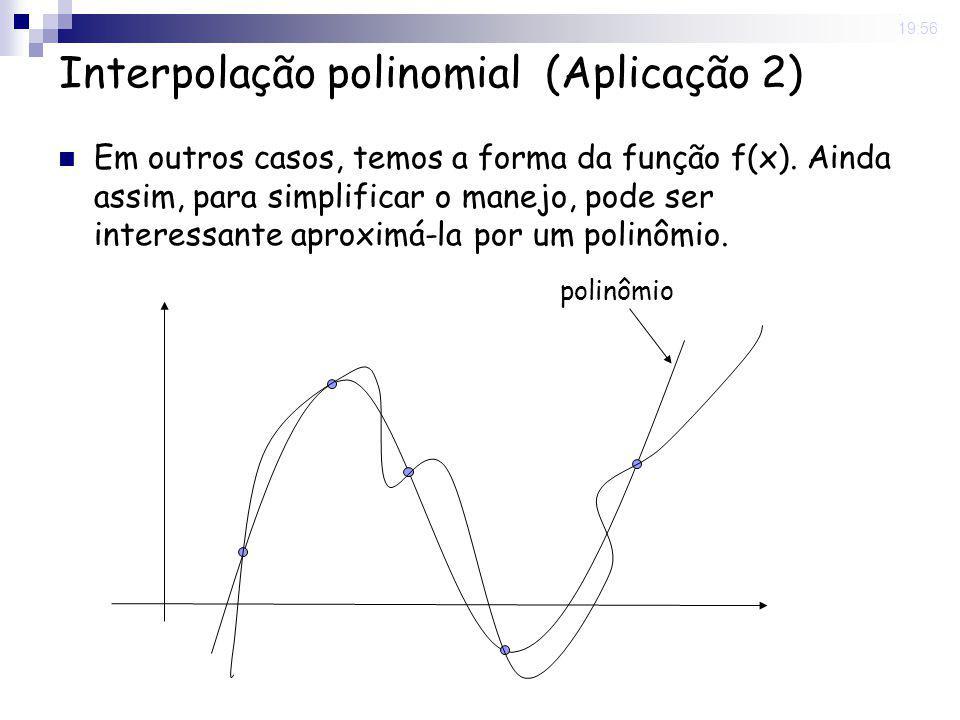 8 May 2008. 19:56 Interpolação polinomial (Aplicação 2) Em outros casos, temos a forma da função f(x). Ainda assim, para simplificar o manejo, pode se