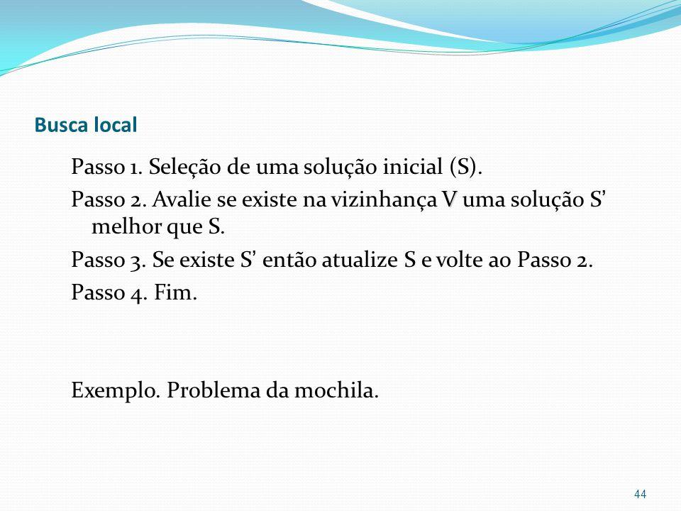 Busca local Passo 1. Seleção de uma solução inicial (S).