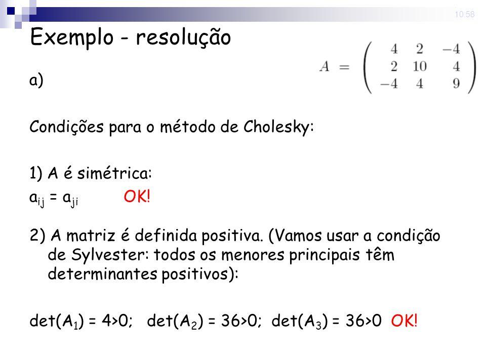 5 Nov 2008. 10:58 Exemplo - resolução a) Condições para o método de Cholesky: 1) A é simétrica: a ij = a ji OK! 2) A matriz é definida positiva. (Vamo