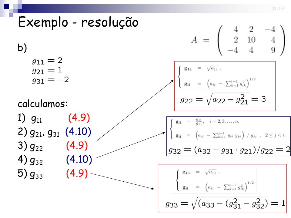 5 Nov 2008. 10:58 Exemplo - resolução b) calculamos: 1) g 11 (4.9) 2) g 21, g 31 (4.10) 3) g 22 (4.9) 4) g 32 (4.10) 5) g 33 (4.9)