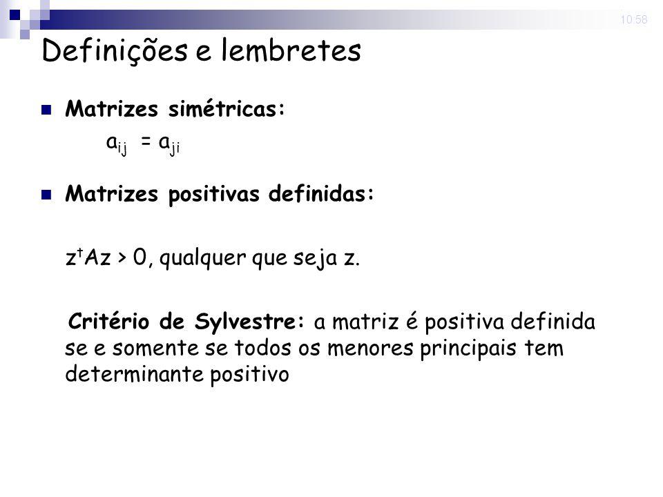 5 Nov 2008. 10:58 Definições e lembretes Matrizes simétricas: a ij = a ji Matrizes positivas definidas: z t Az > 0, qualquer que seja z. Critério de S