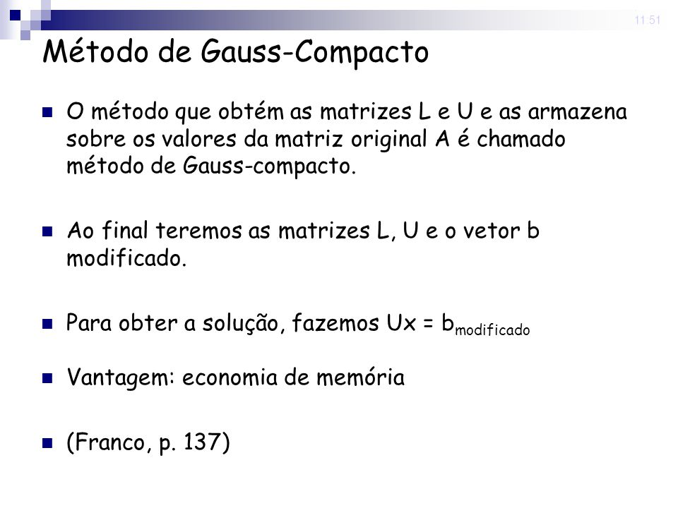 31 Oct 2008. 11:51 Método de Gauss-Compacto O método que obtém as matrizes L e U e as armazena sobre os valores da matriz original A é chamado método