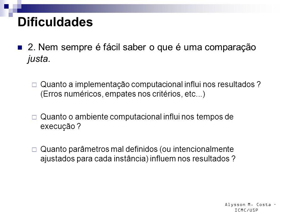 Alysson M. Costa – ICMC/USP Dificuldades 2. Nem sempre é fácil saber o que é uma comparação justa. Quanto a implementação computacional influi nos res