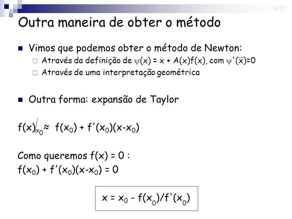 29 Aug 2008. 14:07 Vimos que podemos obter o método de Newton: Através da definição de (x) = x + A(x)f(x), com '(x)=0 Através de uma interpretação geo