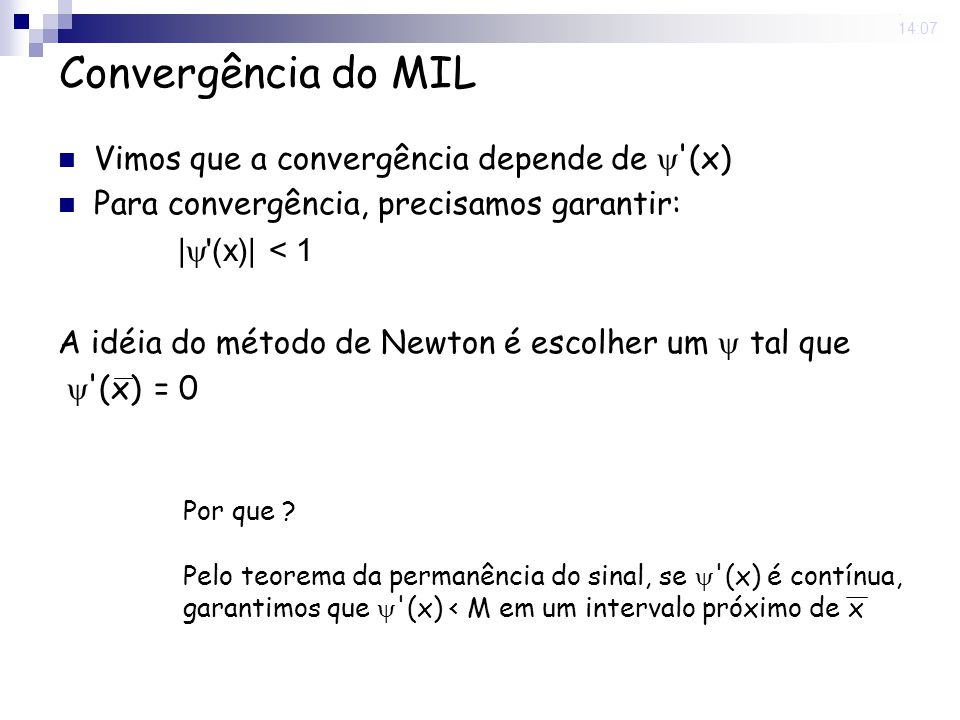 29 Aug 2008. 14:07 Convergência do MIL Vimos que a convergência depende de '(x) Para convergência, precisamos garantir: | '(x)| < 1 A idéia do método