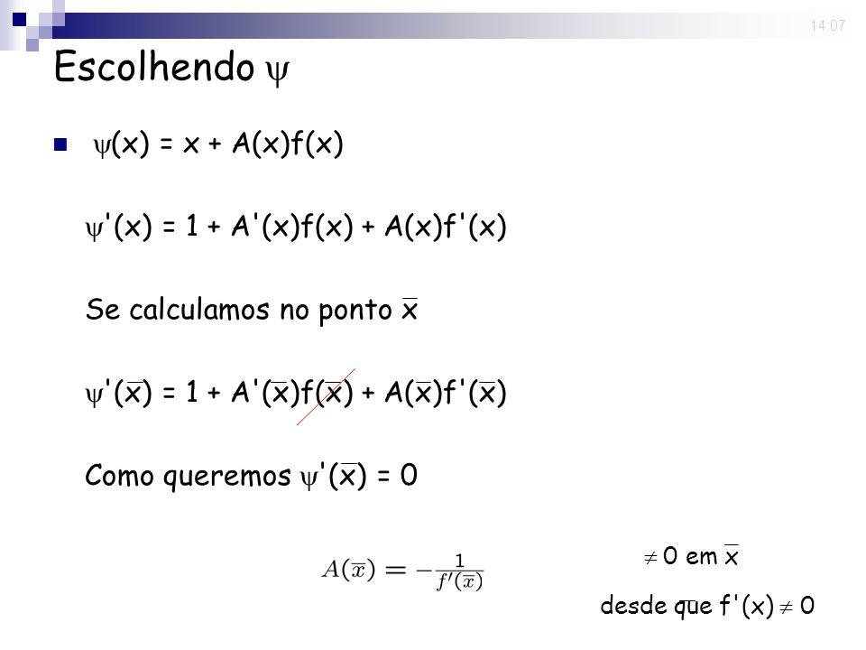 29 Aug 2008. 14:07 Escolhendo (x) = x + A(x)f(x) '(x) = 1 + A'(x)f(x) + A(x)f'(x) Se calculamos no ponto x '(x) = 1 + A'(x)f(x) + A(x)f'(x) Como quere