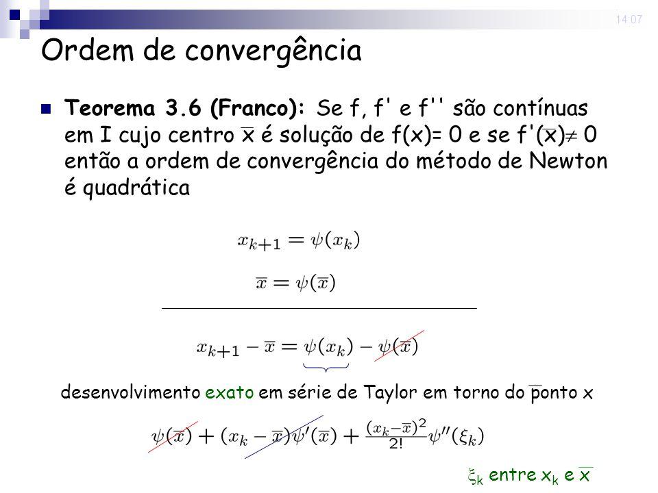 29 Aug 2008. 14:07 Ordem de convergência Teorema 3.6 (Franco): Se f, f' e f'' são contínuas em I cujo centro x é solução de f(x)= 0 e se f'(x) 0 então