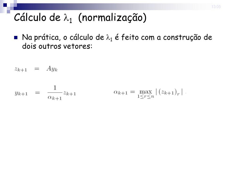 Cálculo de 1 (normalização) Na prática, o cálculo de 1 é feito com a construção de dois outros vetores: