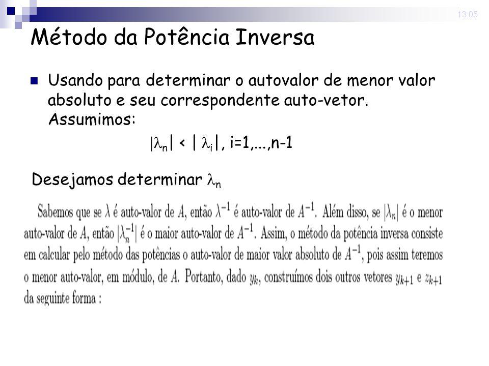 Método da Potência Inversa Usando para determinar o autovalor de menor valor absoluto e seu correspondente auto-vetor. Assumimos: Desejamos determinar