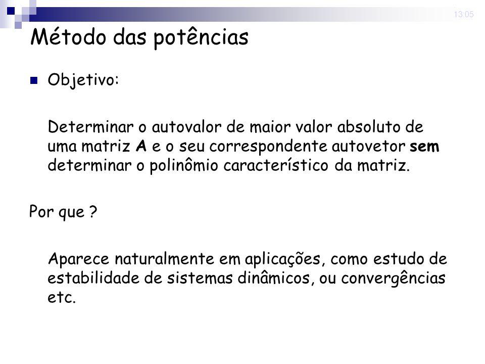 9 Jun 2008. 13:05 Método das potências Objetivo: Determinar o autovalor de maior valor absoluto de uma matriz A e o seu correspondente autovetor sem d