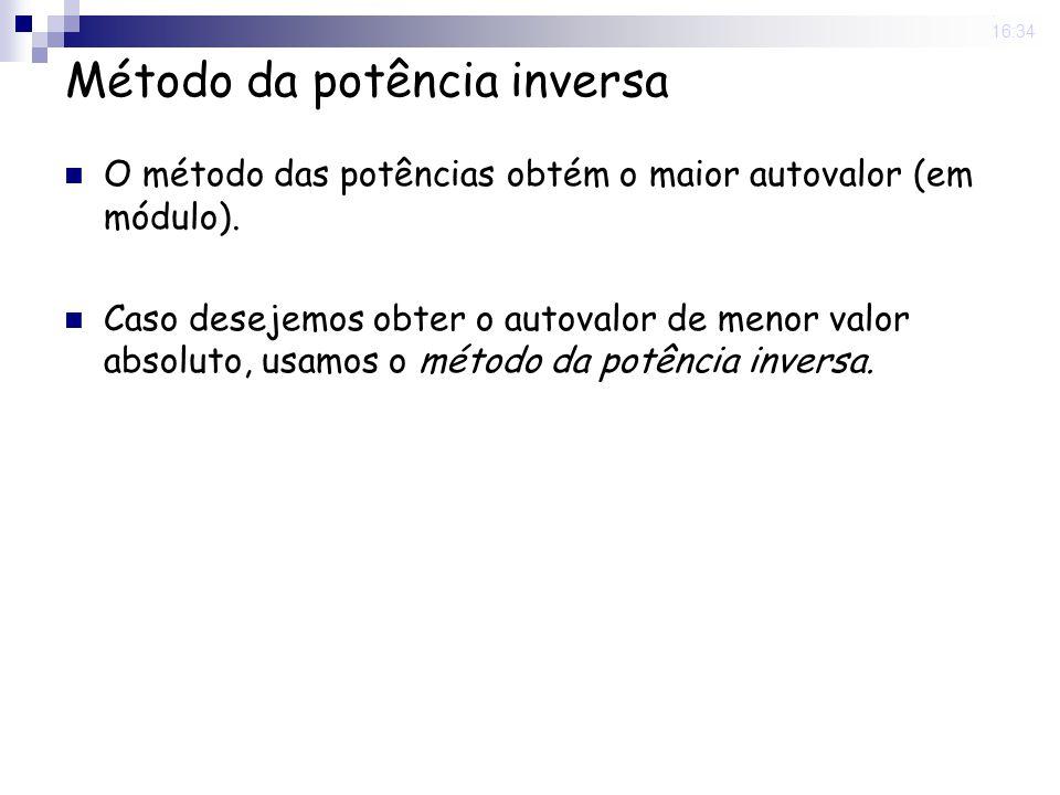 25 Nov 2008. 16:34 Método da potência inversa O método das potências obtém o maior autovalor (em módulo). Caso desejemos obter o autovalor de menor va