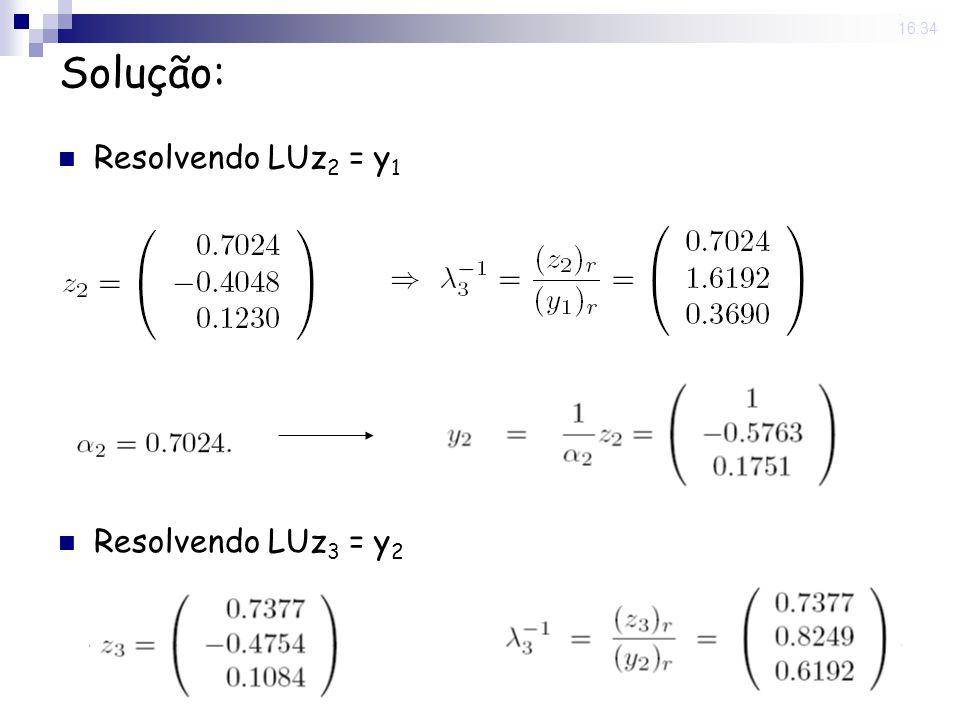 25 Nov 2008. 16:34 Solução: Resolvendo LUz 2 = y 1 Resolvendo LUz 3 = y 2