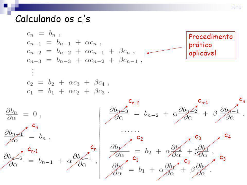 22 Sep 2008. 16:43 Calculando os c i s cncn c n-1 cncn c n-2 c n-1 cncn 1 c2c2 c3c3 c4c4 c2c2 c3c3 c1c1 Procedimento prático aplicável