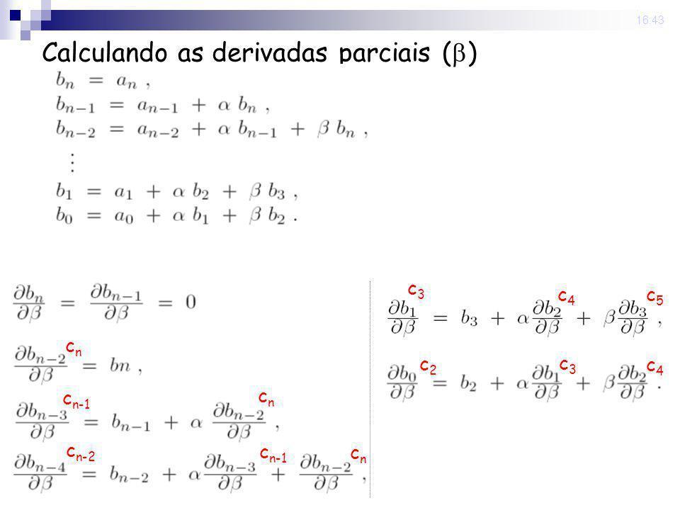 22 Sep 2008. 16:43 Calculando as derivadas parciais ( ) cncn cncn c n-1 c n-2 cncn c n-1 c3c3 c4c4 c5c5 c3c3 c4c4 c2c2