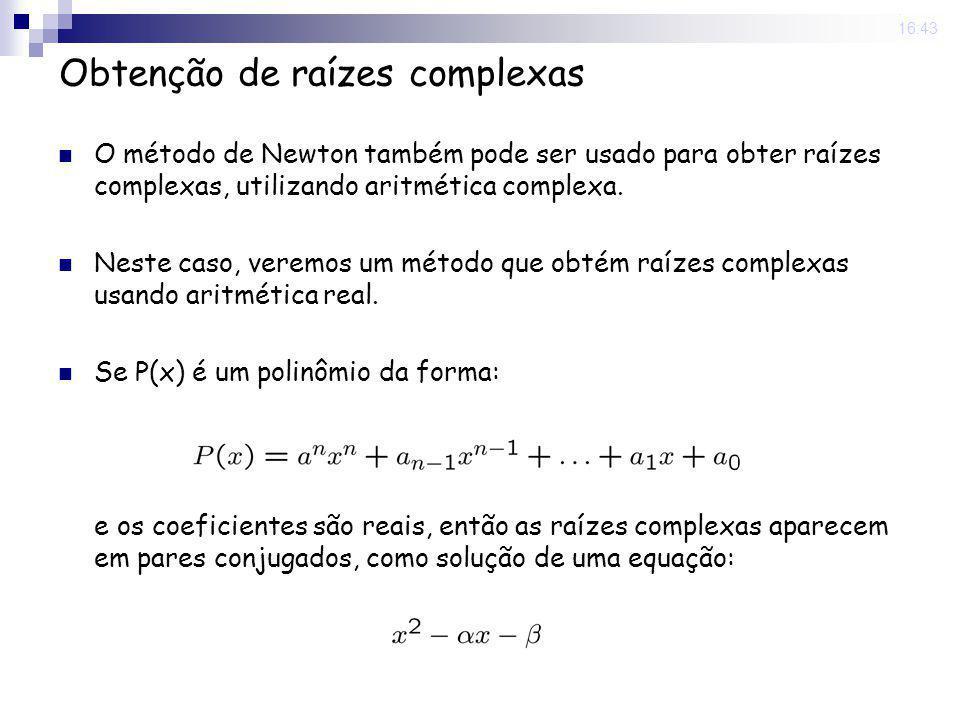 22 Sep 2008. 16:43 Obtenção de raízes complexas O método de Newton também pode ser usado para obter raízes complexas, utilizando aritmética complexa.