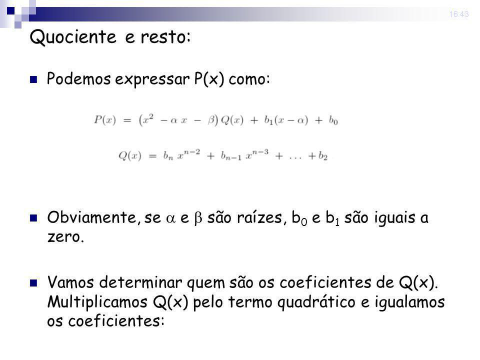 22 Sep 2008. 16:43 Quociente e resto: Podemos expressar P(x) como: Obviamente, se e são raízes, b 0 e b 1 são iguais a zero. Vamos determinar quem são