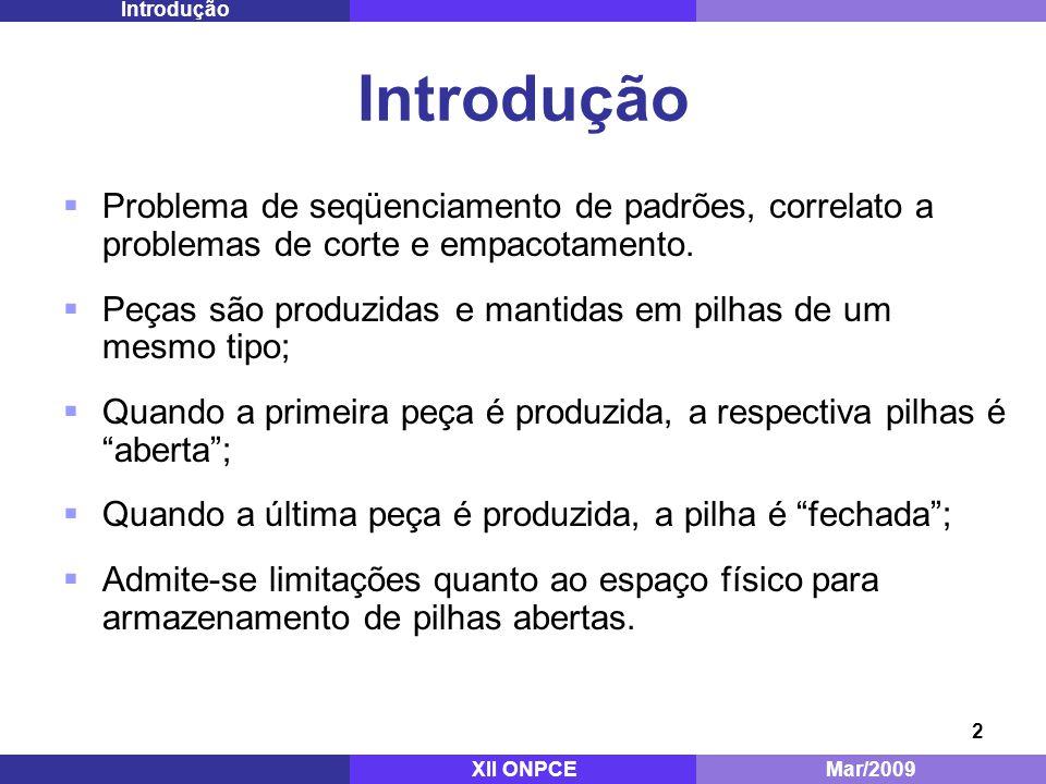 2 Introdução Problema de seqüenciamento de padrões, correlato a problemas de corte e empacotamento.