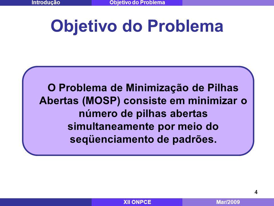 4 Objetivo do Problema O Problema de Minimização de Pilhas Abertas (MOSP) consiste em minimizar o número de pilhas abertas simultaneamente por meio do seqüenciamento de padrões.