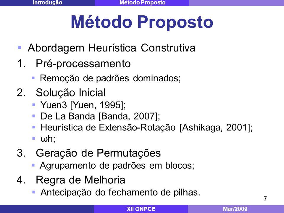 7 Método Proposto Abordagem Heurística Construtiva XII ONPCEMar/2009 Método PropostoIntrodução 3.Geração de Permutações Agrupamento de padrões em blocos; 4.Regra de Melhoria Antecipação do fechamento de pilhas.