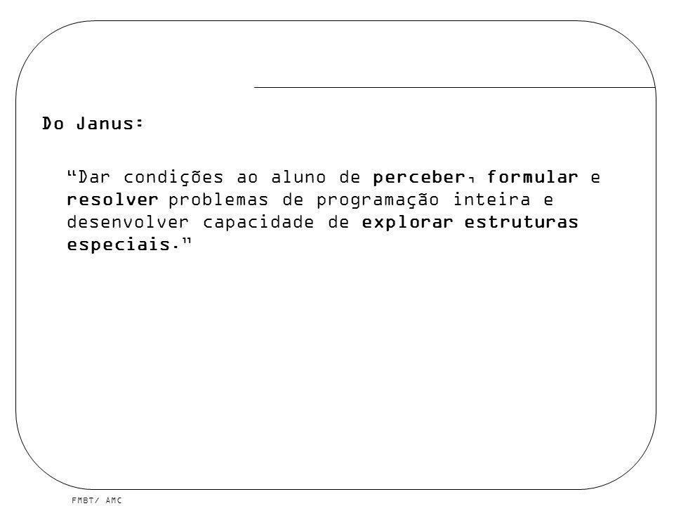 FMBT/ AMC Do Janus: Dar condições ao aluno de perceber, formular e resolver problemas de programação inteira e desenvolver capacidade de explorar estruturas especiais.