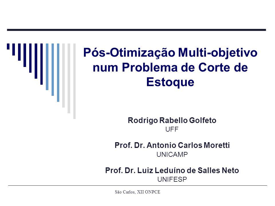São Carlos, XII ONPCE Pós-Otimização Multi-objetivo num Problema de Corte de Estoque Rodrigo Rabello Golfeto UFF Prof.