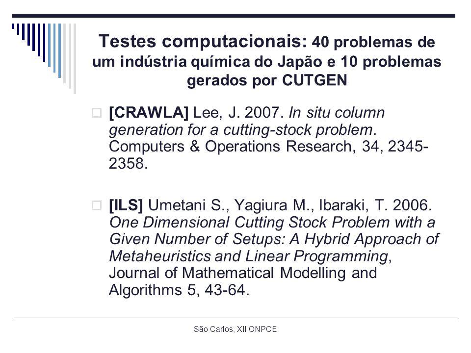 São Carlos, XII ONPCE Testes computacionais: 40 problemas de um indústria química do Japão e 10 problemas gerados por CUTGEN [CRAWLA] Lee, J.