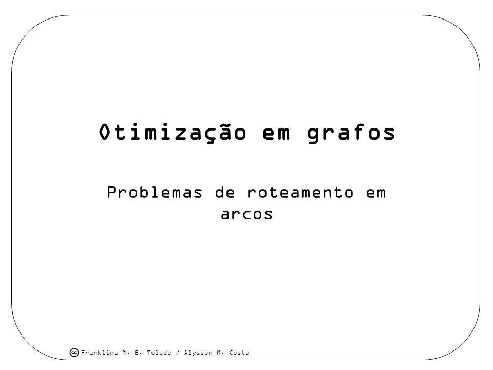 Franklina M. B. Toledo / Alysson M. Costa Otimização em grafos Problemas de roteamento em arcos