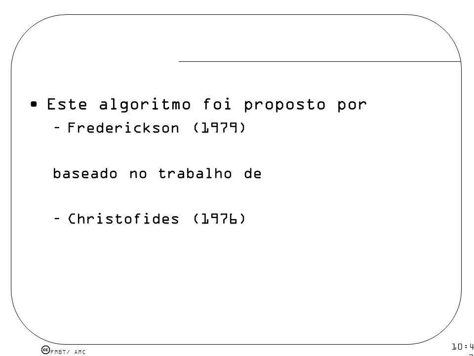 FMBT/ AMC 10:43 19 mar 2009. Este algoritmo foi proposto por –Frederickson (1979) baseado no trabalho de –Christofides (1976)