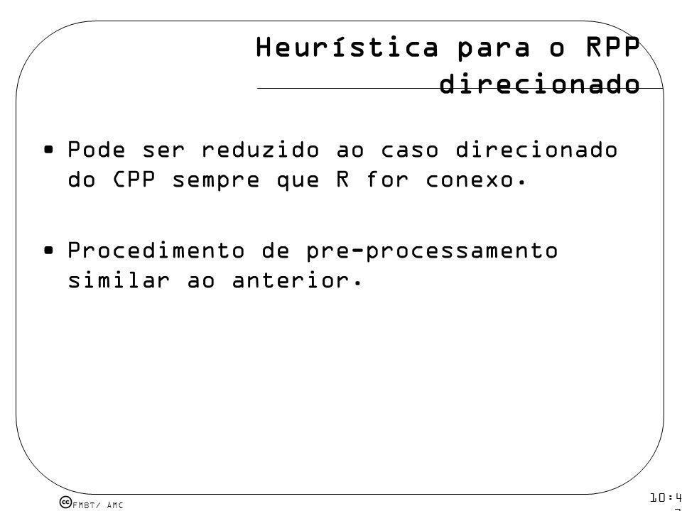 FMBT/ AMC 10:43 19 mar 2009. Heurística para o RPP direcionado Pode ser reduzido ao caso direcionado do CPP sempre que R for conexo. Procedimento de p