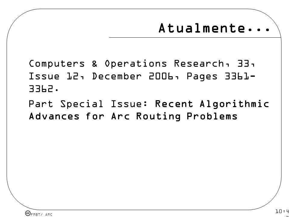 FMBT/ AMC 10:43 19 mar 2009. Atualmente... Computers & Operations Research, 33, Issue 12, December 2006, Pages 3361- 3362. Part Special Issue: Recent