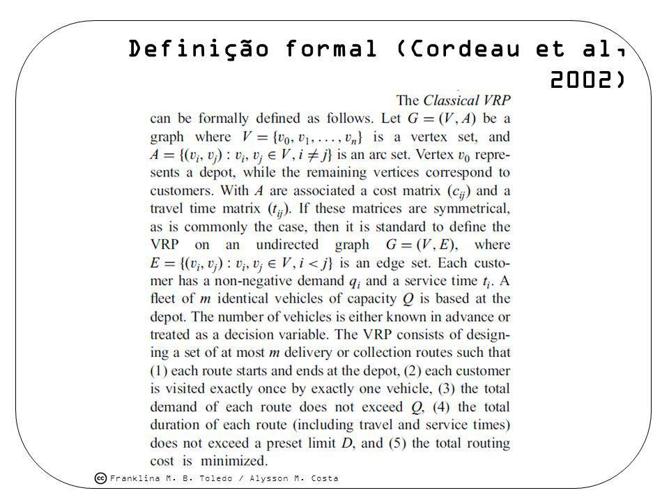 Franklina M. B. Toledo / Alysson M. Costa Definição formal (Cordeau et al, 2002)