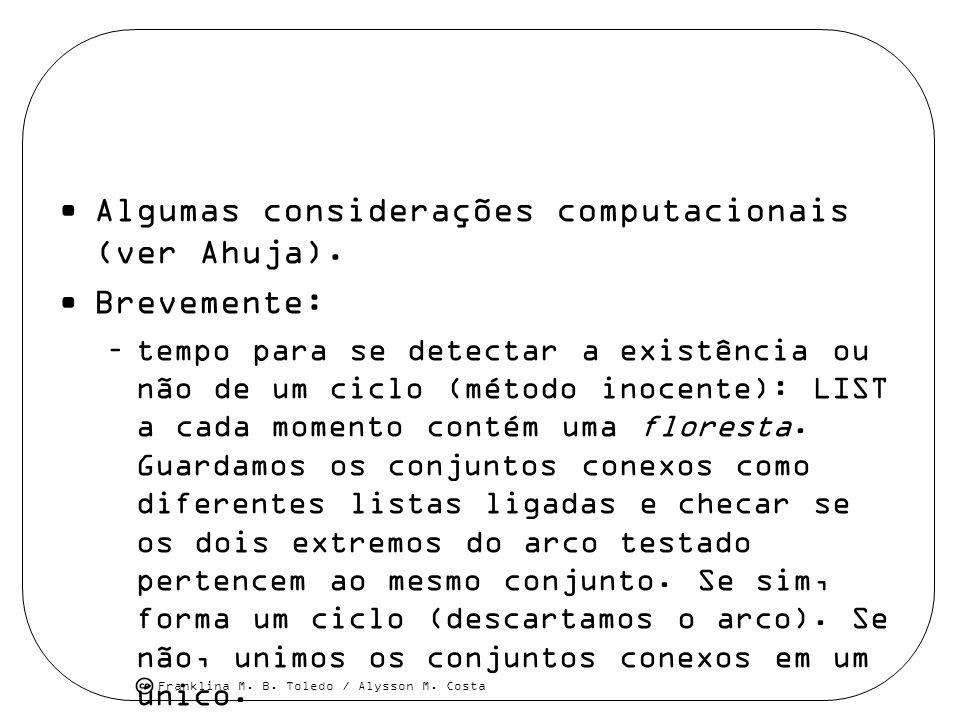 Franklina M. B. Toledo / Alysson M. Costa Algumas considerações computacionais (ver Ahuja). Brevemente: –tempo para se detectar a existência ou não de