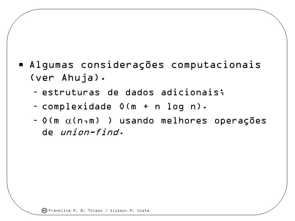 Franklina M. B. Toledo / Alysson M. Costa Algumas considerações computacionais (ver Ahuja). –estruturas de dados adicionais; –complexidade O(m + n log