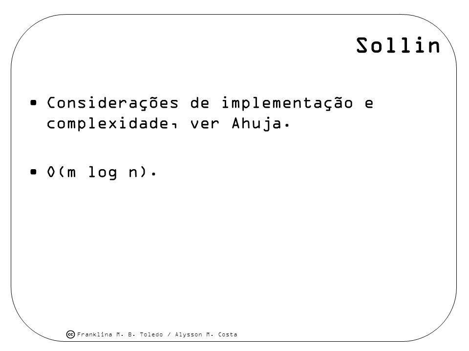 Franklina M. B. Toledo / Alysson M. Costa Sollin Considerações de implementação e complexidade, ver Ahuja. O(m log n).