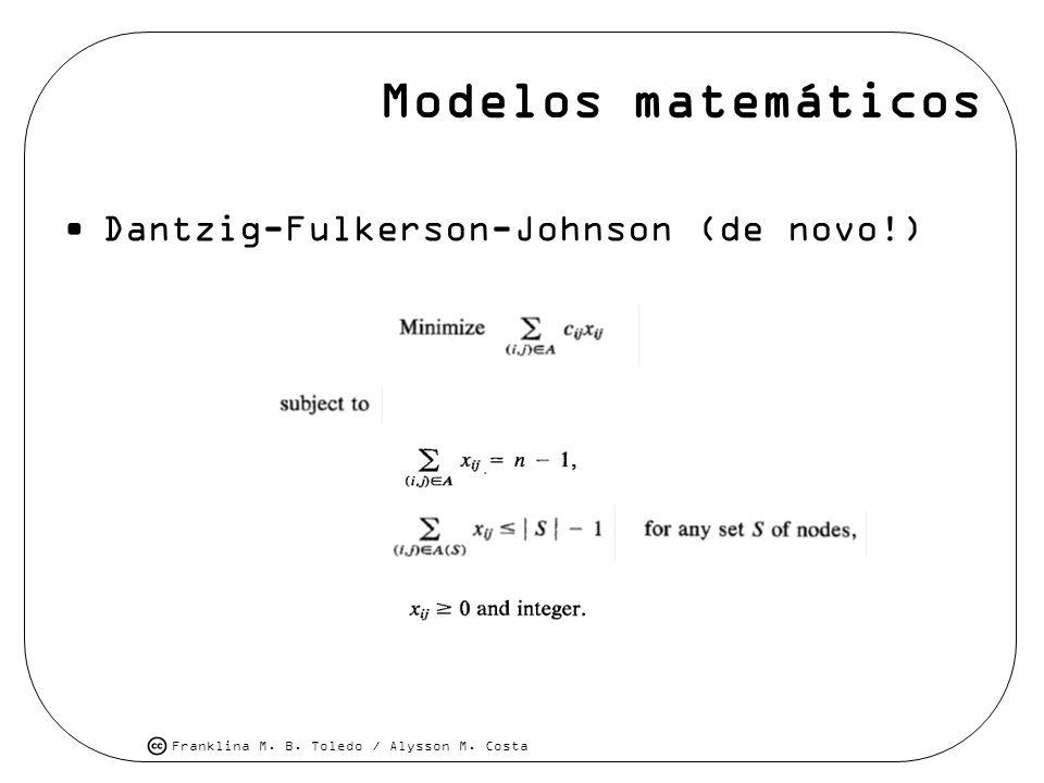 Franklina M. B. Toledo / Alysson M. Costa Modelos matemáticos Dantzig-Fulkerson-Johnson (de novo!)