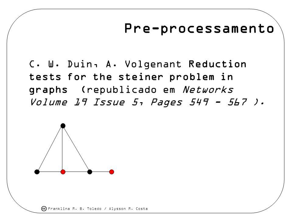 Franklina M. B. Toledo / Alysson M. Costa Pre-processamento C. W. Duin, A. Volgenant Reduction tests for the steiner problem in graphs (republicado em