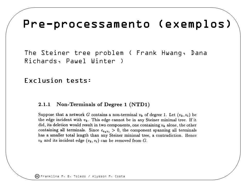 Franklina M. B. Toledo / Alysson M. Costa Pre-processamento (exemplos) The Steiner tree problem ( Frank Hwang, Dana Richards, Pawel Winter ) Exclusion