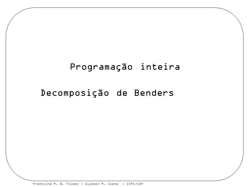 Franklina M. B. Toledo / Alysson M. Costa - ICMC/USP Programação inteira Decomposição de Benders