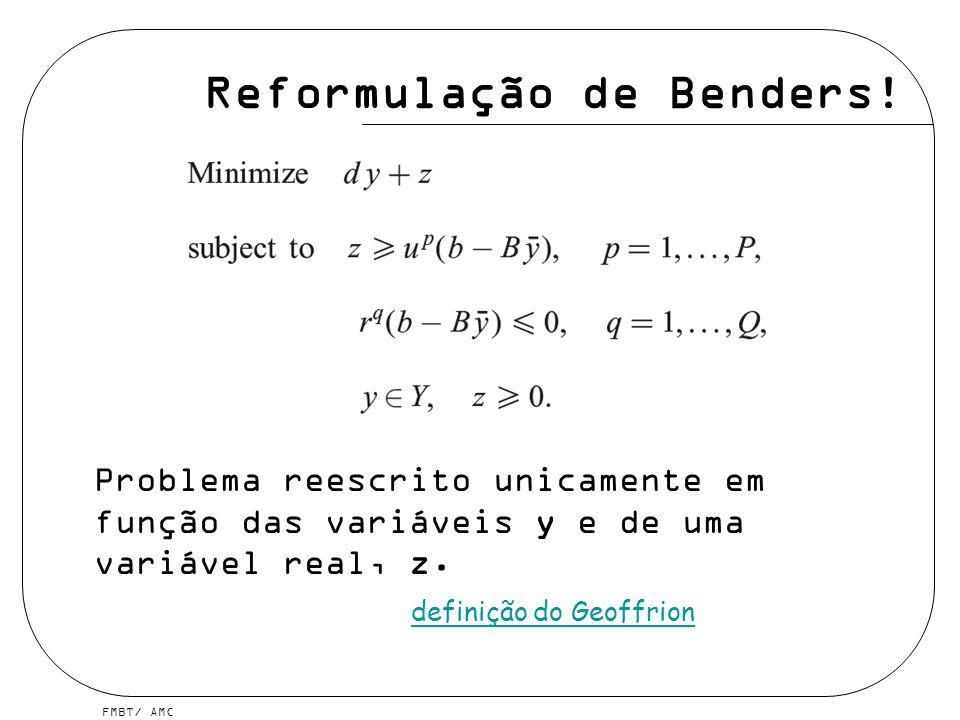 FMBT/ AMC Reformulação de Benders! Problema reescrito unicamente em função das variáveis y e de uma variável real, z. definição do Geoffrion