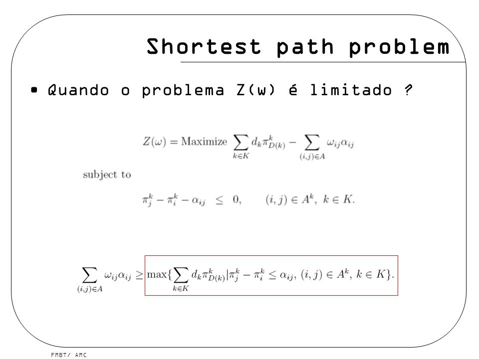 FMBT/ AMC Quando o problema Z(w) é limitado ? Shortest path problem
