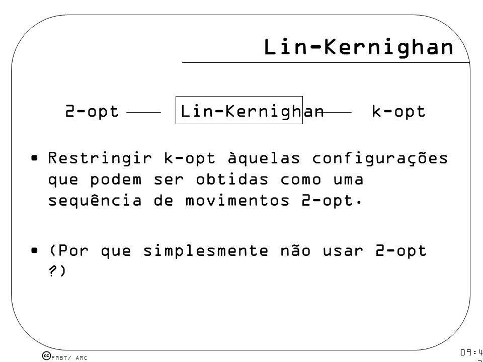 FMBT/ AMC 09:48 12 mar 2009. Lin-Kernighan Restringir k-opt àquelas configurações que podem ser obtidas como uma sequência de movimentos 2-opt. (Por q