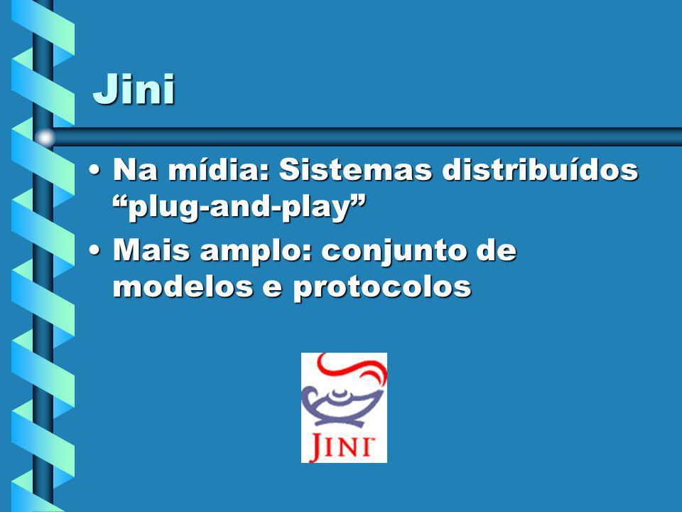 Jini Na mídia: Sistemas distribuídos plug-and-playNa mídia: Sistemas distribuídos plug-and-play Mais amplo: conjunto de modelos e protocolosMais amplo: conjunto de modelos e protocolos