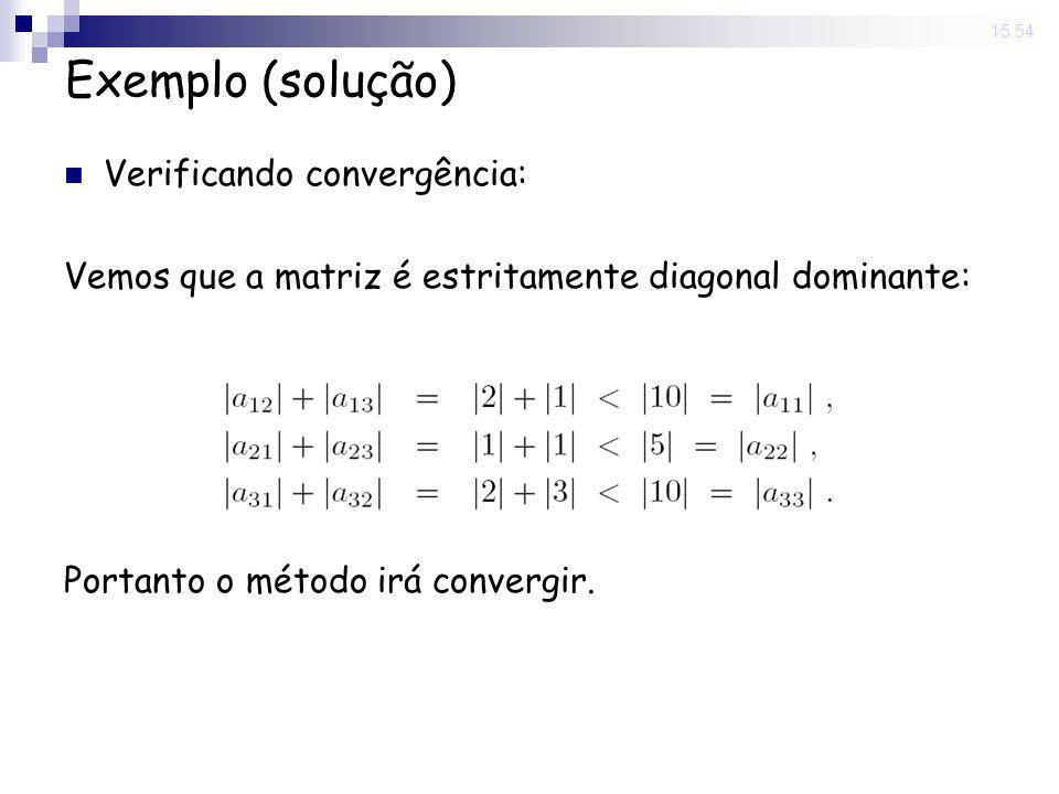 14 Nov 2008. 15:54 Exemplo (solução) Verificando convergência: Vemos que a matriz é estritamente diagonal dominante: Portanto o método irá convergir.