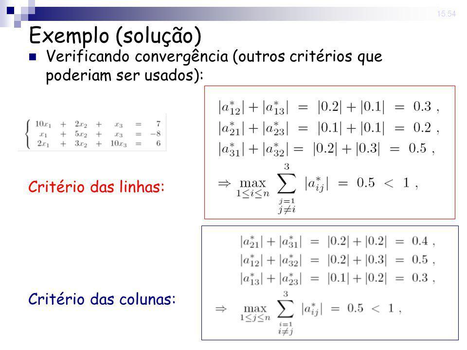 14 Nov 2008. 15:54 Exemplo (solução) Verificando convergência (outros critérios que poderiam ser usados): Critério das linhas: Critério das colunas: