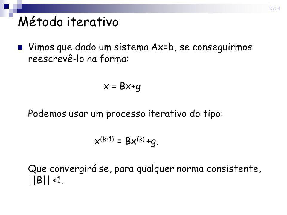 14 Nov 2008. 15:54 Método iterativo Vimos que dado um sistema Ax=b, se conseguirmos reescrevê-lo na forma: x = Bx+g Podemos usar um processo iterativo