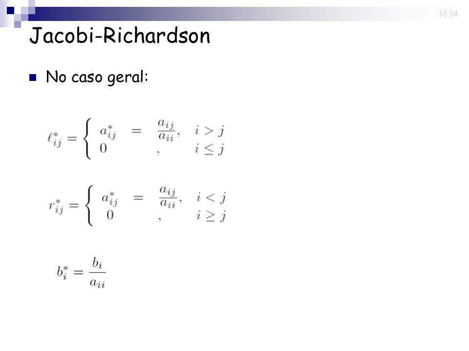 14 Nov 2008. 15:54 Jacobi-Richardson No caso geral: