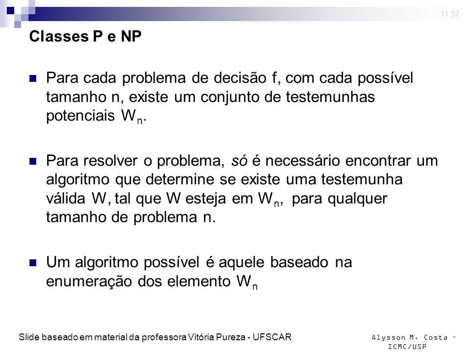 Alysson M. Costa – ICMC/USP Classes P e NP 4 mar 2009. 11:37 Slide baseado em material da professora Vitória Pureza - UFSCAR Para cada problema de dec