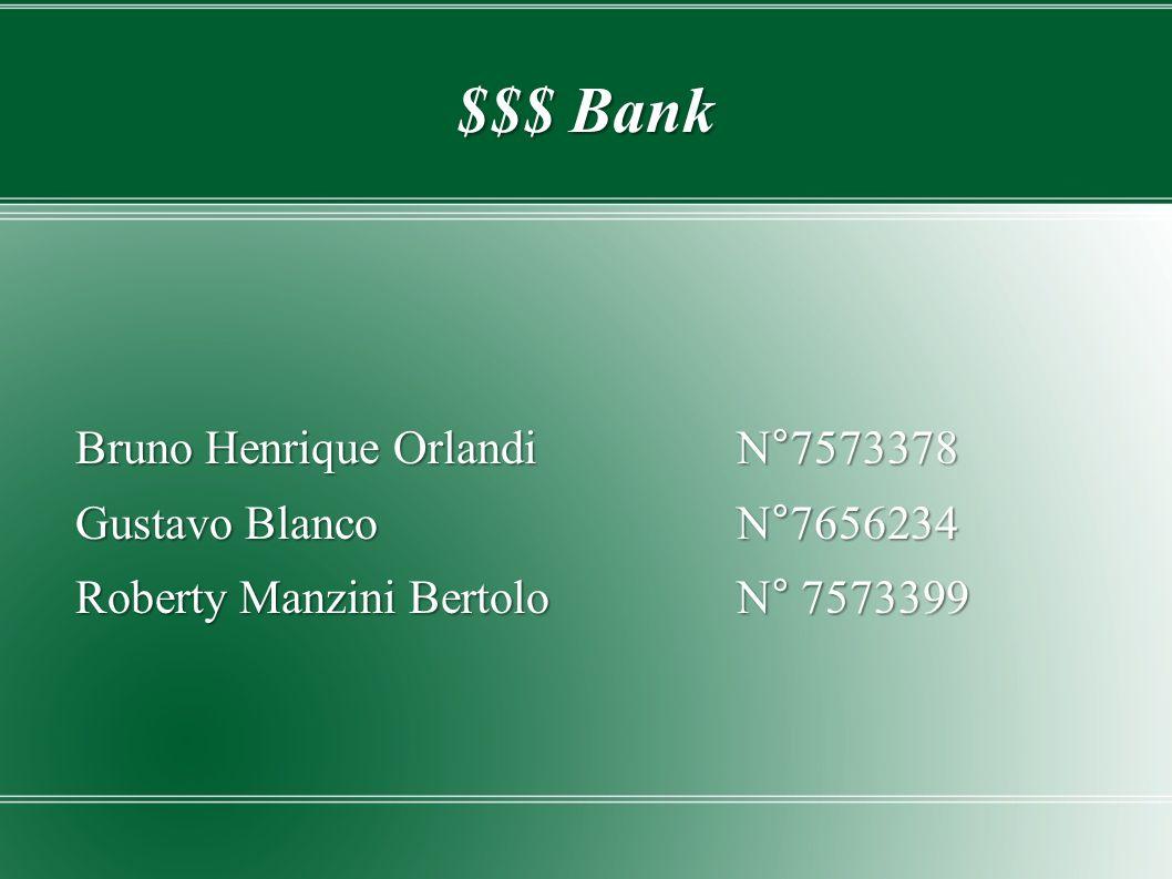 $$$ Bank Bruno Henrique Orlandi N°7573378 Gustavo BlancoN°7656234 Roberty Manzini BertoloN° 7573399