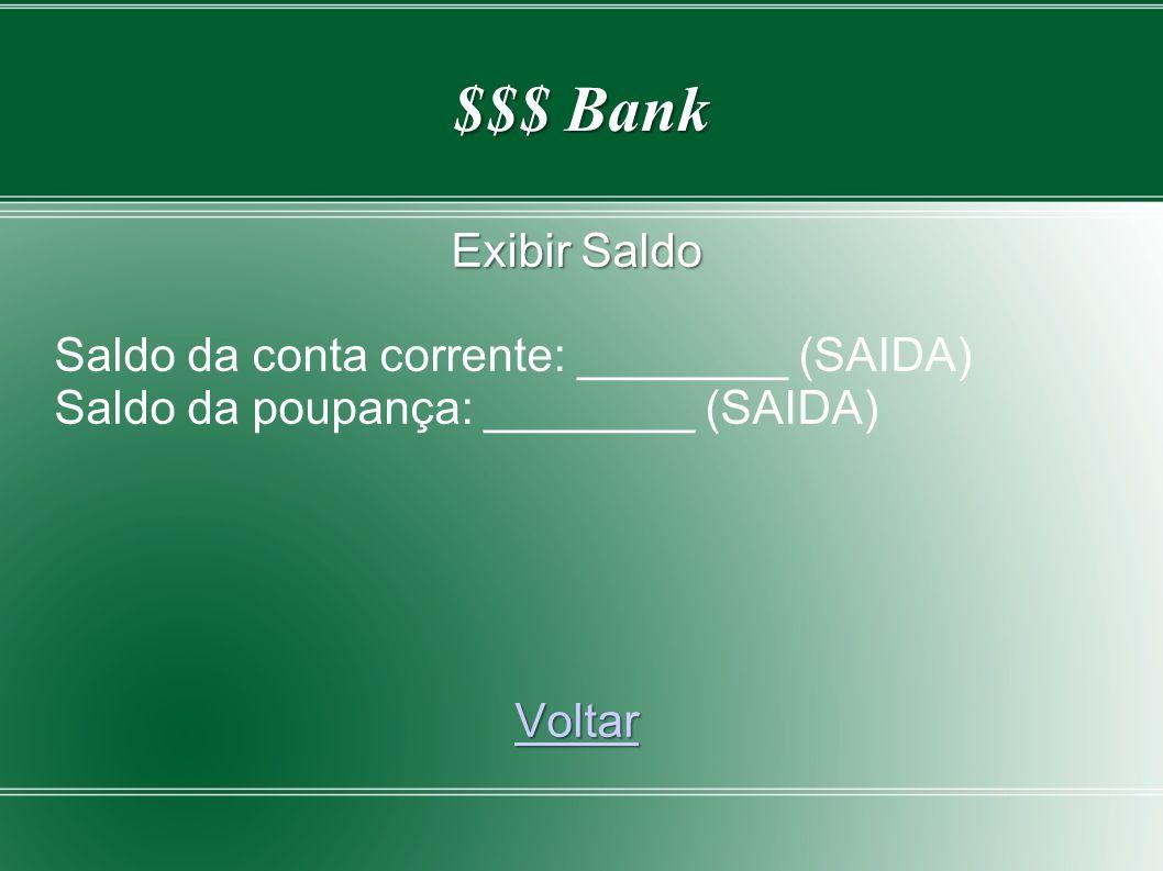 $$$ Bank Exibir Saldo Saldo da conta corrente: ________ (SAIDA) Saldo da poupança: ________ (SAIDA) Voltar