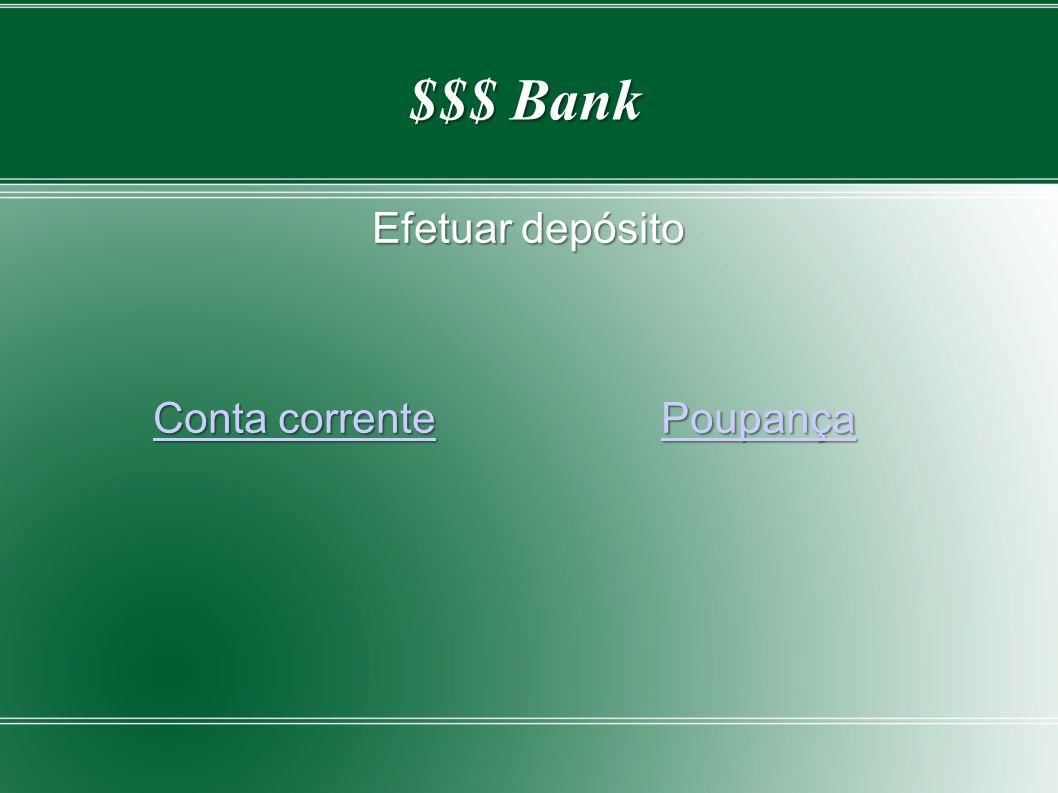 $$$ Bank Efetuar depósito Conta correntePoupança Conta correntePoupançaConta correntePoupançaConta correntePoupança